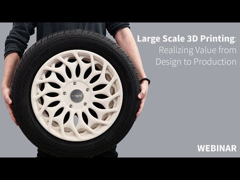 Webinar 02 - Large Scale 3D Printing: Realizing Value from Design to Production